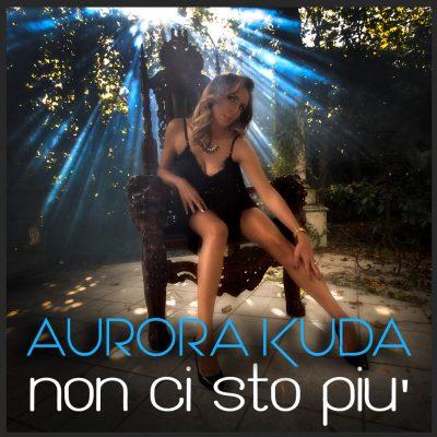 Aurora Kuda - Non ci sto più